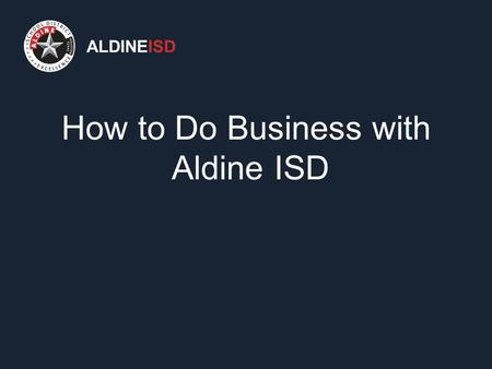 ALDINEISD How to Do Business with Aldine ISD. ALDINEISD If you desire an opportunity to do business with Aldine ISD, you must first register in the district's.
