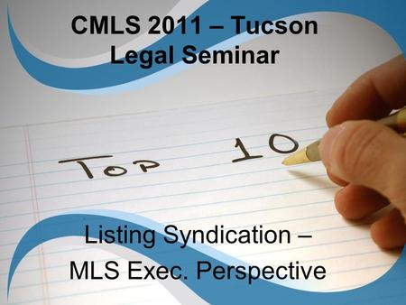 CMLS 2011 – Tucson Legal Seminar Listing Syndication – MLS Exec. Perspective.