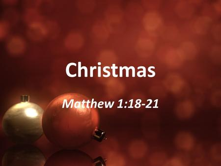 Christmas Matthew 1:18-21. Matthew 1:18-23 (NIV) 18 This is how the birth of Jesus Christ came about: His mother Mary was pledged to be married to Joseph,
