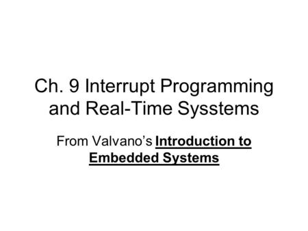Ch. 9 Interrupt Programming and Real-Time Sysstems From Valvano's Introduction to Embedded Systems.