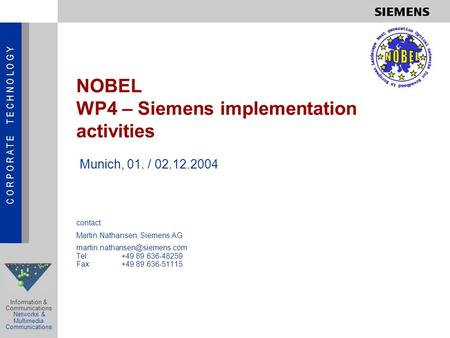 C O R P O R A T E T E C H N O L O G Y Information & Communications Networks & Multimedia Communications NOBEL WP4 – Siemens implementation activities contact: