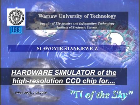 1 Warsaw University of Technology Faculty of Electronics and Information Technology Institute of Electronic Systems HARDWARE SIMULATOR of the high-resolution.