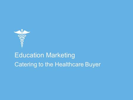 Education Marketing Catering to the Healthcare Buyer.