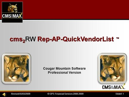 Slide#: 1© GPS Financial Services 2008-2009Revised 05/03/2009 cms 2 RW Rep-AP-QuickVendorList ™ Cougar Mountain Software Professional Version.