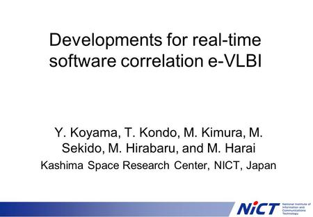 Developments for real-time software correlation e-VLBI Y. Koyama, T. Kondo, M. Kimura, M. Sekido, M. Hirabaru, and M. Harai Kashima Space Research Center,