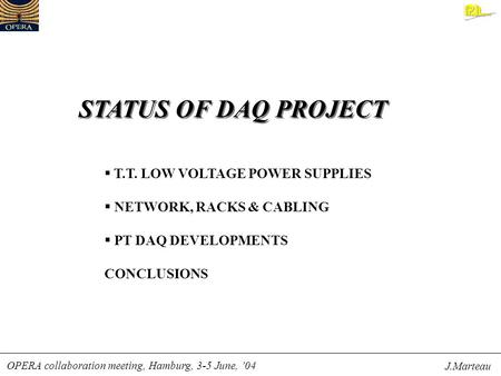 STATUS OF DAQ PROJECT OPERA collaboration meeting, Hamburg, 3-5 June, '04 J.Marteau  T.T. LOW VOLTAGE POWER SUPPLIES  NETWORK, RACKS & CABLING  PT DAQ.
