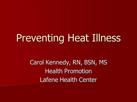Preventing Heat Illness Carol Kennedy, RN, BSN, MS Health Promotion Lafene Health Center.