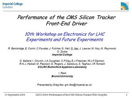 LECC2004: Performance of the CMS Silicon Tracker FED: Greg Iles13 September 20041 Performance of the CMS Silicon Tracker Front-End Driver 10th Workshop.