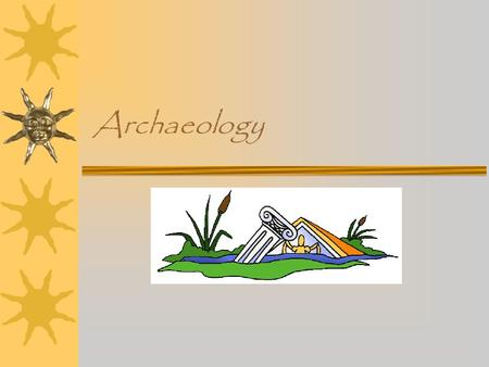 Archaeology Do Now  What is archaeology, and what is the role of archaeology in understanding history?