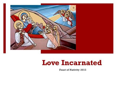 Love Incarnated Feast of Nativity 2015. Love Incarnated  Blessed be the God and Father of our Lord Jesus Christ, who has blessed us with every spiritual.
