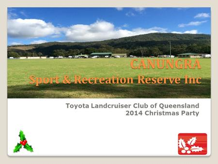 CANUNGRA Sport & Recreation Reserve Inc Toyota Landcruiser Club of Queensland 2014 Christmas Party.