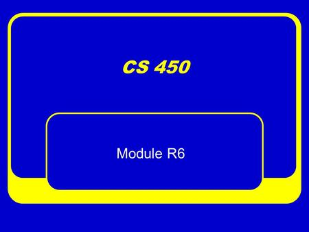 CS 450 Module R6. Next Week R5 is due next Friday (April 3) No documentation, no source code due R5 is stand-alone, so I will not be checking errors from.