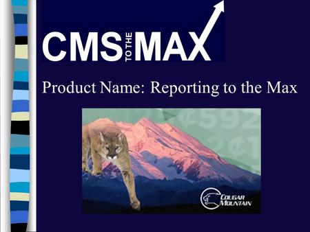 Product Name: Reporting to the Max. The following presentation demonstrates the features and benefits of an enhanced reports available for the Cougar.