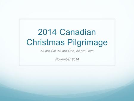 2014 Canadian Christmas Pilgrimage All are Sai, All are One, All are Love November 2014.