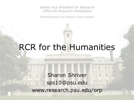 RCR for the Humanities Sharon Shriver