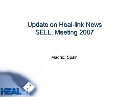 Update on Heal-link News SELL, Meeting 2007 Madrid, Spain.