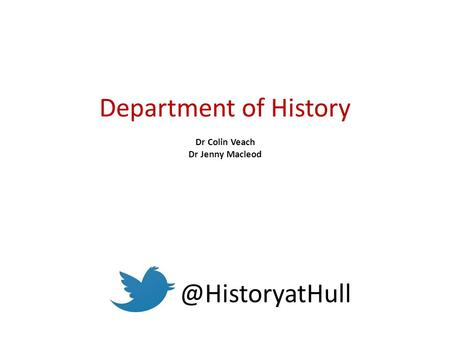 Department of History Dr Colin Veach Dr Jenny