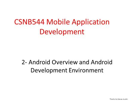 2- Android Overview and Android Development Environment CSNB544 Mobile Application Development Thanks to Utexas Austin.