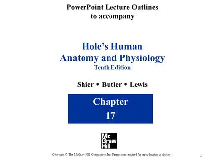 1 PowerPoint Lecture Outlines to accompany Hole's Human Anatomy and Physiology Tenth Edition Shier  Butler  Lewis Chapter 17 Copyright © The McGraw-Hill.