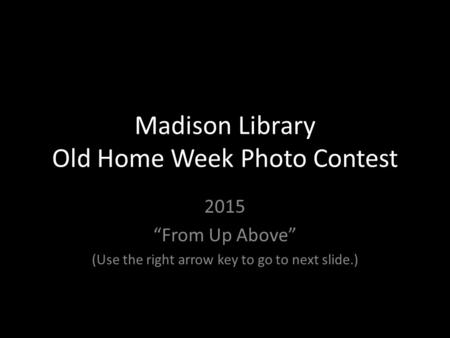 "Madison Library Old Home Week Photo Contest 2015 ""From Up Above"" (Use the right arrow key to go to next slide.)"