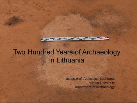 Two Hundred Years of Archaeology in Lithuania. assoc. prof