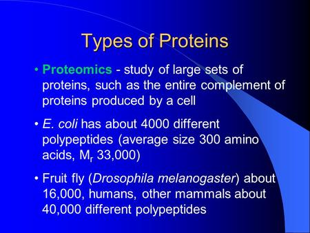 Types of Proteins Proteomics - study of large sets of proteins, such as the entire complement of proteins produced by a cell E. coli has about 4000 different.