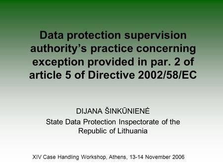 Data protection supervision authority's practice concerning exception provided in par. 2 of article 5 of Directive 2002/58/EC DIJANA ŠINKŪNIENĖ State Data.