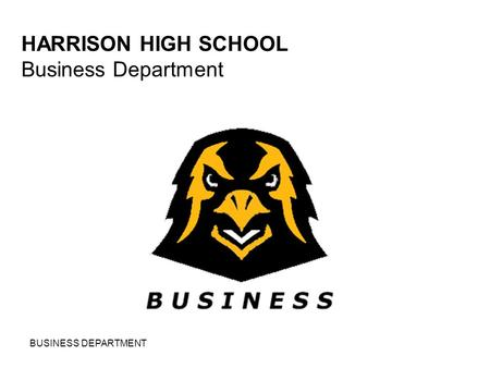 BUSINESS DEPARTMENT HARRISON HIGH SCHOOL Business Department.