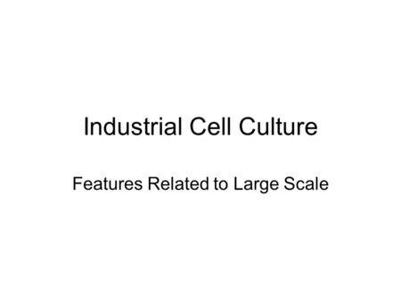 Industrial Cell Culture Features Related to Large Scale.