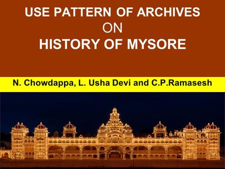 USE PATTERN OF ARCHIVES ON HISTORY OF MYSORE N. Chowdappa, L. Usha Devi and C.P.Ramasesh.