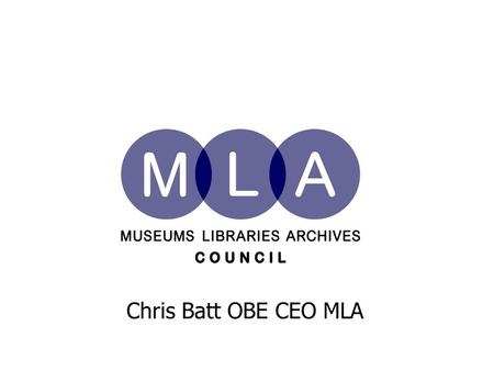 Chris Batt OBE CEO MLA. Beyond Web 2.0: Paradoxes and Challenges Some reflections on the future of museums, libraries and archives in a networked age.