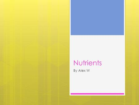 Nutrients By Alex W. Carbohydrates Function: The function of carbohydrates is to provide energy for the body, especially the brain and the nervous system.