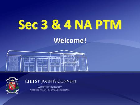 Sec 3 & 4 NA PTM Welcome!. PTM agenda SJC Mission Vision Values 2013 'N' Level Results Sharing by 2013 graduates (video) Admission to Polytechnic & JC.
