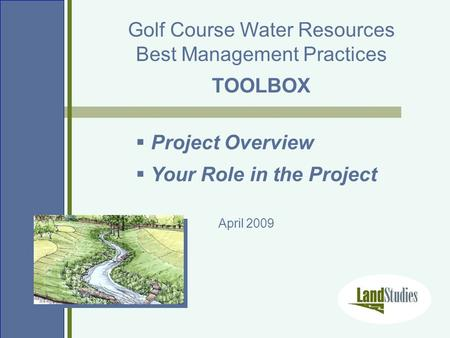 Golf Course Water Resources Best Management Practices TOOLBOX  Project Overview  Your Role in the Project April 2009.
