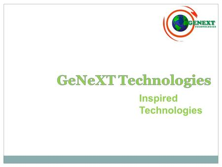 Inspired Technologies. Our Vision To continuously exceed our customers' increasing expectations Our Mission GeNeXT is dedicated to providing the people,