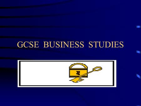 GCSE BUSINESS STUDIES Unlock your potential Our Aims To work together, with you, in order that you can reach your potential. To advise you of the syllabus.