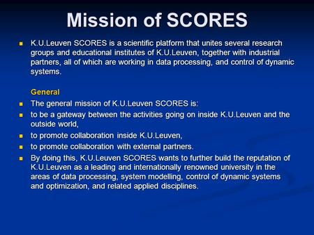 Mission of SCORES K.U.Leuven SCORES is a scientific platform that unites several research groups and educational institutes of K.U.Leuven, together with.