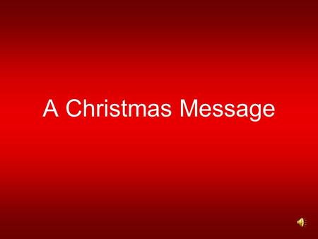 A Christmas Message. From our house… …to yours.