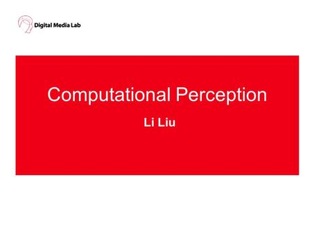 Computational Perception Li Liu. Course 10 lectures 2 exercises 2 labs 1 project 1 written examination.
