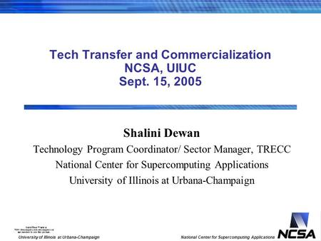 University of Illinois at Urbana-ChampaignNational Center for Supercomputing Applications Tech Transfer and Commercialization NCSA, UIUC Sept. 15, 2005.