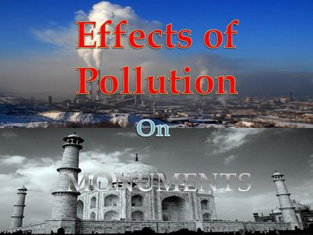 effect of pollution on historical monuments Effect of environmental pollution on the monuments and historical building paper is to overcome harmful effect on monument by reduction generation of pollutants.