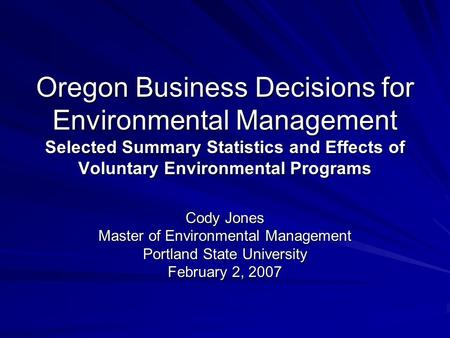 Oregon Business Decisions for Environmental Management Selected Summary Statistics and Effects of Voluntary Environmental Programs Cody Jones Master of.