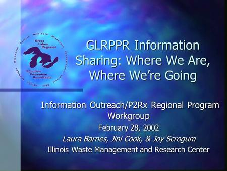 GLRPPR Information Sharing: Where We Are, Where We're Going Information Outreach/P2Rx Regional Program Workgroup Information Outreach/P2Rx Regional Program.