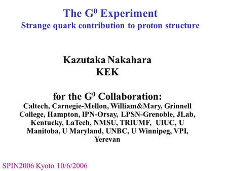 Kazutaka Nakahara KEK for the G 0 Collaboration: Caltech, Carnegie-Mellon, William&Mary, Grinnell College, Hampton, IPN-Orsay, LPSN-Grenoble, JLab, Kentucky,