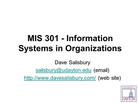 MIS 301 - Information Systems in Organizations Dave Salisbury ( )