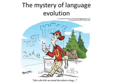 The mystery of language evolution. Tinbergen's four questions Proximate view How an individual organism's structures function: Ontogeny: Developmental.