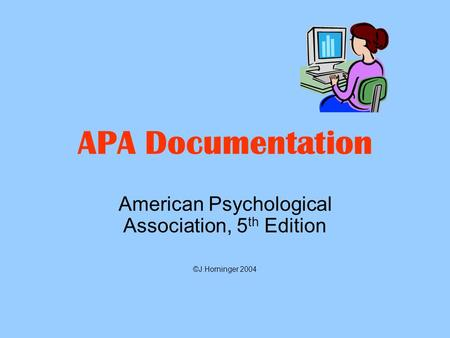 APA Documentation American Psychological Association, 5 th Edition ©J.Horninger 2004.