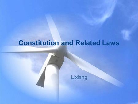 Constitution and Related Laws Lixiang. What do people do with law? 1.practice law( 实践法律 ) : work as a lawyer/judge/prosecutor 2.Legislation—lagislature.