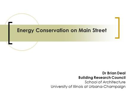 Dr Brian Deal Building Research Council School of Architecture University of Illinois at Urbana-Champaign Energy Conservation on Main Street.
