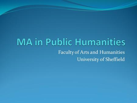 Faculty of Arts and Humanities University of Sheffield.